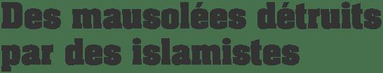 Mausolées détruits par des islamistes